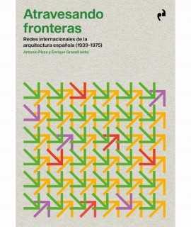 Atravesando fronteras. Redes internacionales de la arquitectura española (1939-1975)