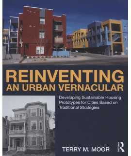 A Reinventing an Urban Vernacular : Developing Sustainable Housing Prototypes for Cities Based on Traditional Strategies