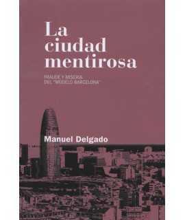 La ciudad mentirosa  Fraude y miseria del Modelo Barcelona
