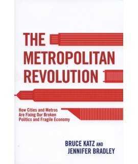 The Metropolitan Revolution.How Cities and Metros