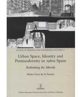 Urban Space, Identity and Postmodernity in 1980s Spain. Rethinking the Movida