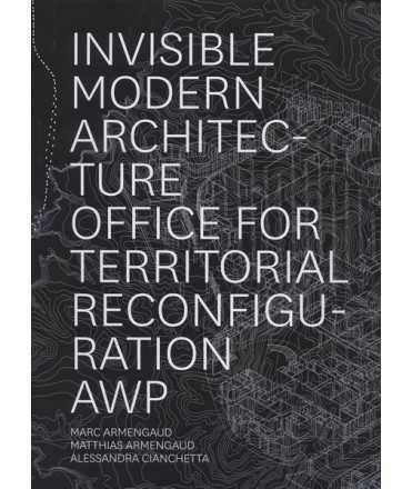 Invisible Modern Architecture Office for territorial reconfiguration AWP
