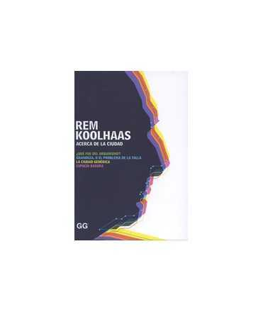 Rem Koolhaas: acerca de la ciudad