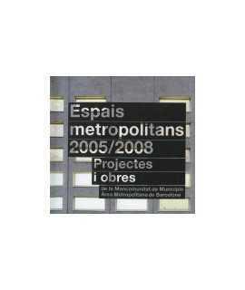 Espais Metropolitans 2005/2008 Projectes i Obres De la Mancomunitat de Municipis Àrea Metropolitana de Barcelona