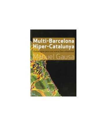 Multi-Barcelona Hiper-Catalunya Estrategias para una nueva Geo-Urbanidad