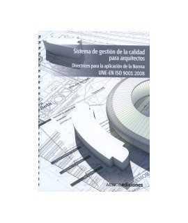 Sistema de Gestión de la calidad para arquitectos Directrices para la aplicación de la Norma UNE-EN ISO 9001:2008