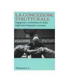La concezione strutturale: Ingegneria e architettura in Italia negli anni cinquanta e sessanta